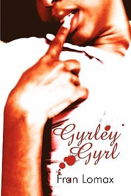 Gyrley Gyrl  by  Fran Lomax