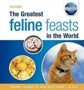 The Greatest Feline Feasts In The World  by  Joe Inglis