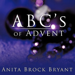 ABCs of Advent  by  Anita Brock Bryant