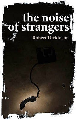 The Noise of Strangers Robert Dickinson