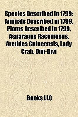 Species Described in 1799: Animals Described in 1799, Plants Described in 1799, Asparagus Racemosus, Arctides Guineensis, Lady Crab, Divi-Divi  by  Books LLC