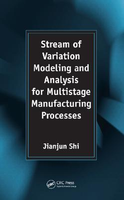 Stream of Variation Modeling and Analysis for Multistage Manufacturing Processes  by  Jianjun Shi