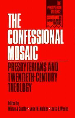 The Confessional Mosaic: Presbyterians and Twentiety-Century Theology Milton J. Coalter