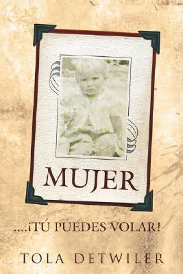 Mujer....T Puedes Volar!  by  Tola Detwiler