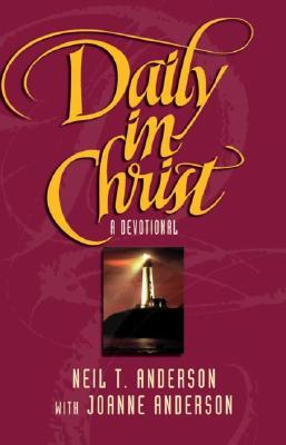 Daily in Christ: A Devotional  by  Neil T. Anderson
