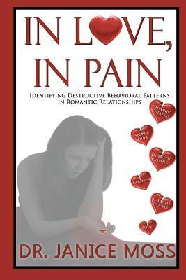 In Love, in Pain: Identifying Destructive Behavioral Patterns in Romantic Relationships Janice Moss
