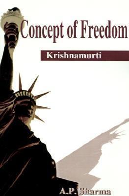 Concept of Freedom: Krishnamurti  by  A.P. Sharma