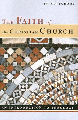 The Faith of the Christian Church: An Introduction to Theology Tyron Inbody