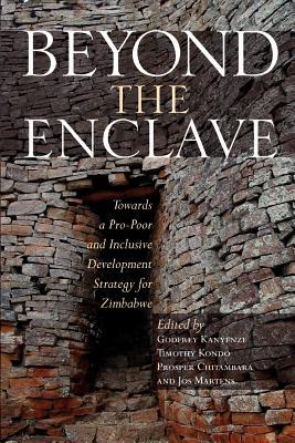 Beyond the Enclave: Towards a Pro-Poor and Inclusive Development Strategy for Zimbabwe  by  Godfrey Kanyenze