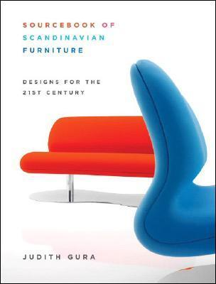 Sourcebook of Scandinavian Furniture: Designs for the 21st Century  by  Judith Gura
