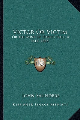 Victor Or Victim: Or The Mine Of Darley Dale, A Tale (1883)  by  John Saunders