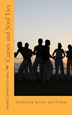 Curses and Soul Ties: Hindering Spirits and Delays  by  Christine Gooden