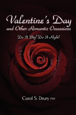 Valentines Day and Other Romantic Occasions - Do It Big! Do It Right! Carol S. Drury