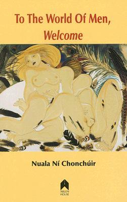 To the World of Men, Welcome  by  Nuala Ní Chonchúir