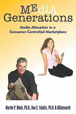Media Generations: Media Allocation in a Consumer-Controlled Marketplace  by  Martin P. Block