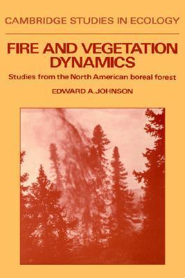 Fire and Vegetation Dynamics: Studies from the North American Boreal Forest Edward A. Johnson