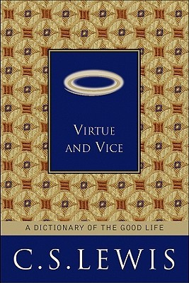 Virtue and Vice: A Dictionary of the Good Life C.S. Lewis