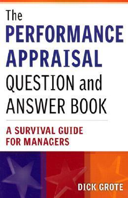 The Performance Appraisal Question and Answer Book: A Survival Guide for Managers  by  Dick Grote