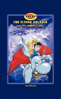 Archy the Flying Dolphin and the Vampires Curse  by  Alan   Williams