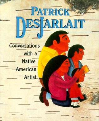Patrick Desjarlait: Conversations with a Native American Artist  by  Patrick Desjarlait
