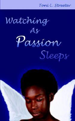 Watching As Passion Sleeps Toni L. Streeter