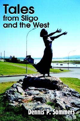 Tales from Sligo and the West Dennis P. Sommers