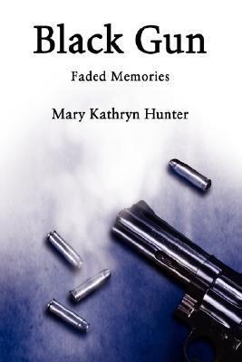Black Gun: Faded Memories Mary Kathryn Hunter