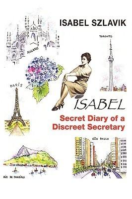 Isabel: The Secret Diary of a Discreet Secretary Szlavik Isabel Szlavik