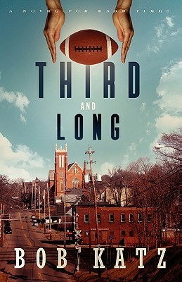 Third and Long: A Novel for Hard Times  by  Bob Katz