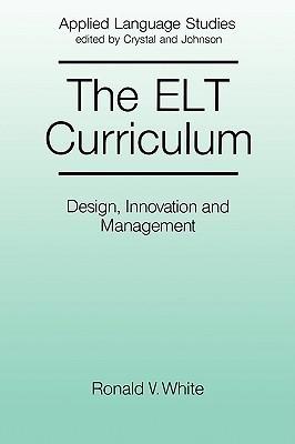 The ELT Curriculum: Design, Innovation and Management Ronald V. White