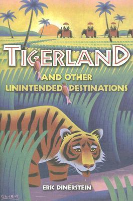 Tigerland and Other Unintended Destinations  by  Eric Dinerstein