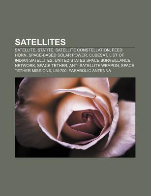 Satellites: Satellite, Statite, Satellite Constellation, Feed Horn, Space-Based Solar Power, Cubesat, List of Indian Satellites Source Wikipedia