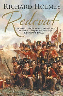 Redcoat: The British Soldier in the Age of Horse and Musket Richard  Holmes