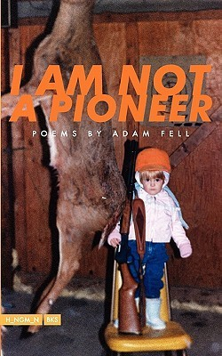 I Am Not a Pioneer  by  Adam Fell