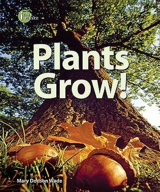 Plants Grow!  by  Mary Dodson Wade
