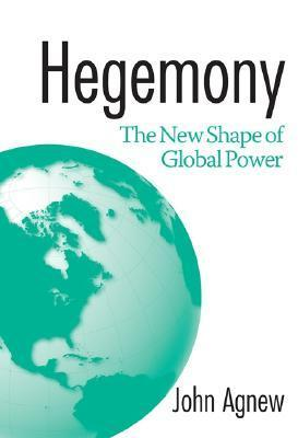 Hegemony: The New Shape Of Global Power  by  John A. Agnew