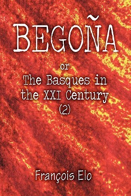 Begona: Or the Basques in the XXI Century (2)  by  François Elo