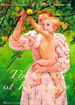 The Cradle of Knowledge: Development of Perception in Infancy Philip J. Kellman