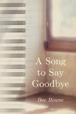 A Song to Say Goodbye  by  Bee Rowse