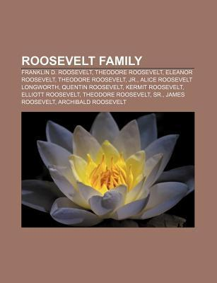 Roosevelt Family: Franklin D. Roosevelt, Theodore Roosevelt, Eleanor Roosevelt, Theodore Roosevelt, Jr., Alice Roosevelt Longworth Source Wikipedia