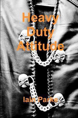 Heavy Duty Attitude (Brethren Trilogy #2)  by  Iain Parke