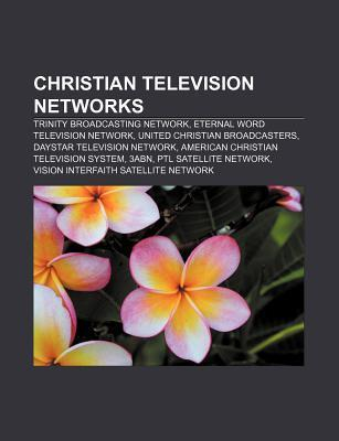 Christian Television Networks: Trinity Broadcasting Network, Eternal Word Television Network, United Christian Broadcasters  by  Source Wikipedia