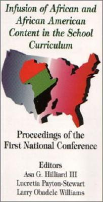 Infusion of African and African American Content in the School Curriculum: Proceedings of the First National Conference Asa G. Hilliard III