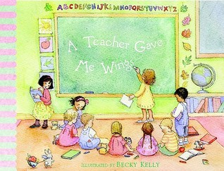 A Teacher Gave Me Wings  by  Becky Kelly