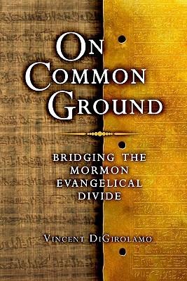 On Common Ground: Bridging the Mormon Evangelical Divide  by  Vinny Digirolamo