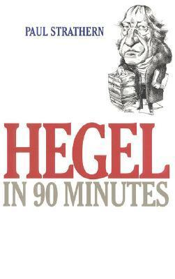 Hegel in 90 Minutes Paul Strathern