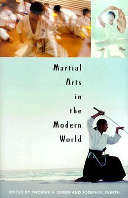 Martial Arts in the Modern World  by  Thomas A. Green
