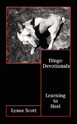 Dingo Devotionals: Learning to Heel Lynne   Scott