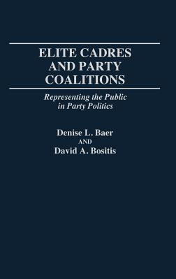 Elite Cadres and Party Coalitions: Representing the Public in Party Politics  by  Denise L. Baer
