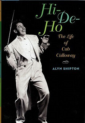 Hi-de-Ho: The Life of Cab Calloway  by  Alyn Shipton